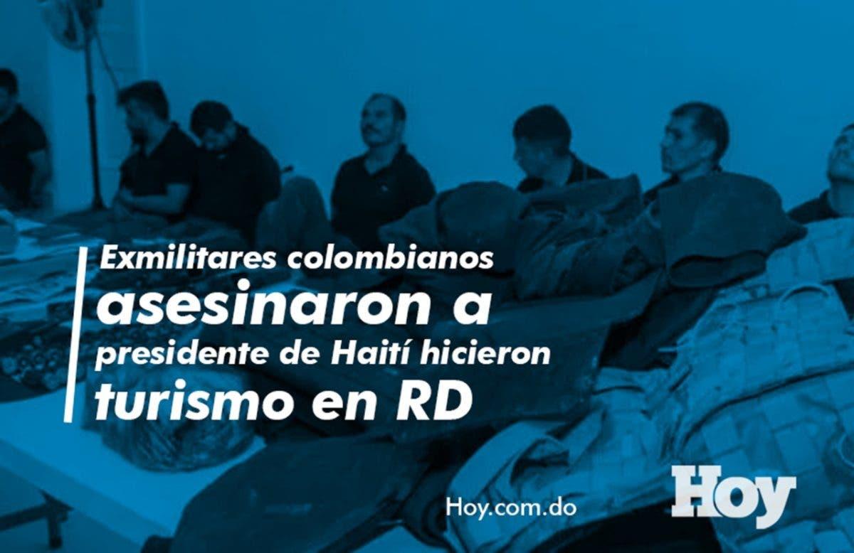 Exmilitares colombianos asesinaron a presidente de Haití hicieron turismo en RD