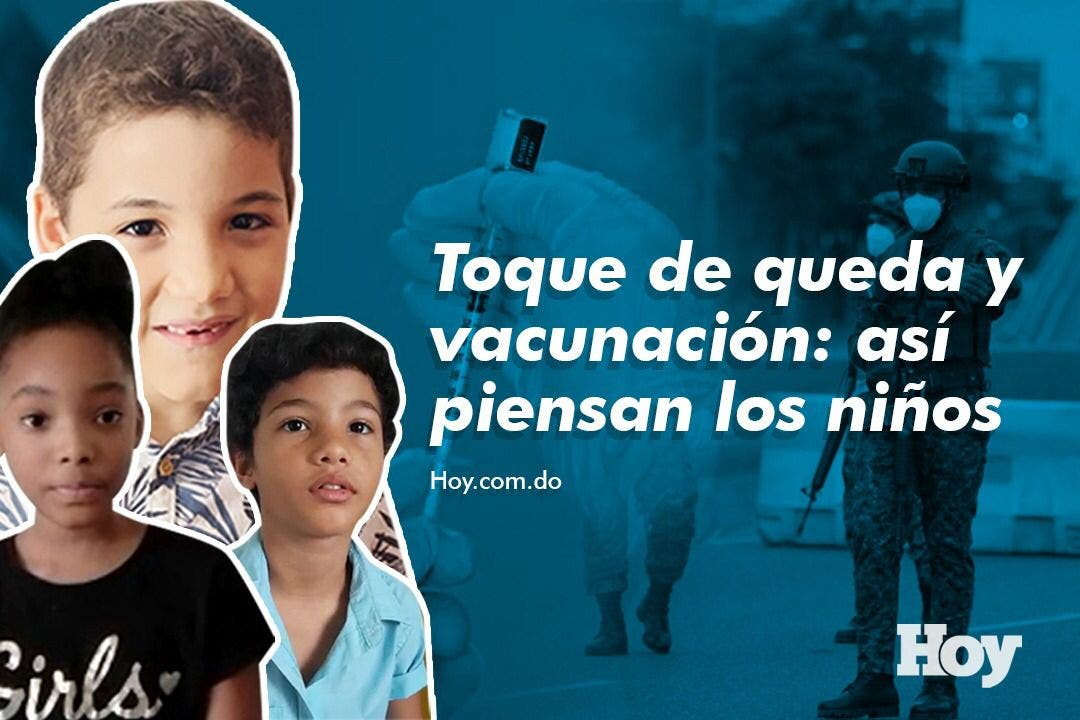 Toque de queda y vacunación: Así piensan los niños