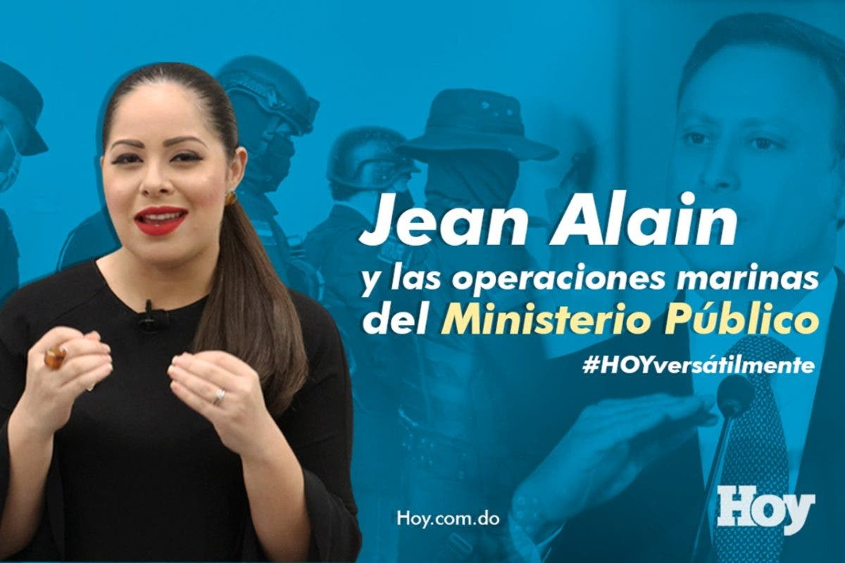 #HOYVersátil: Jean Alain y las operaciones marinas del Ministerio Público