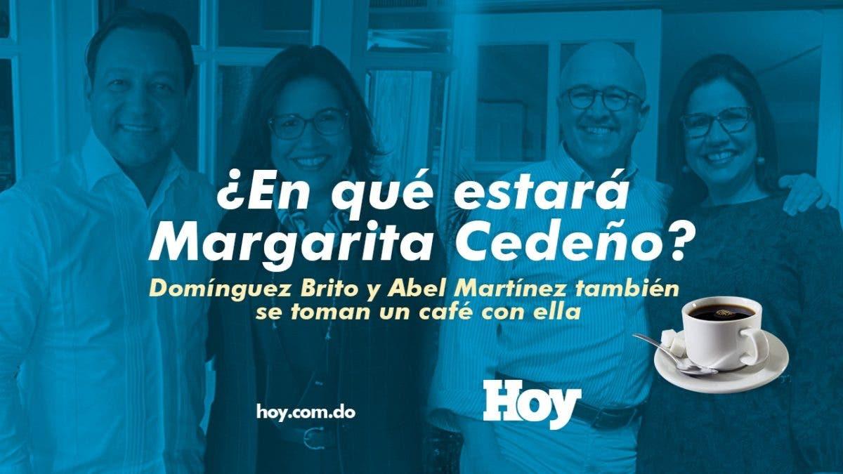 ¿En qué estará Margarita Cedeño?, Domínguez Brito y Abel Martínez también se toman un café con ella